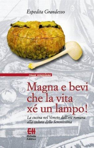 Magna e bevi che la vita xe un lampo (Rosso veneziano) Espedita Grandesso