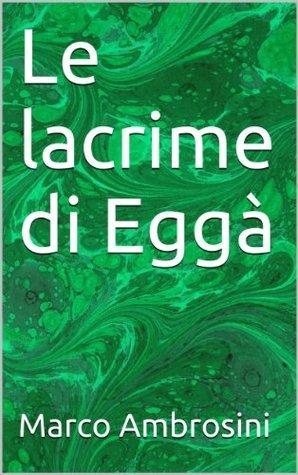Le lacrime di Eggà  by  Marco Ambrosini