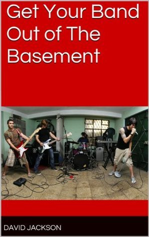 Get Your Band Out of The Basement  by  David Jackson