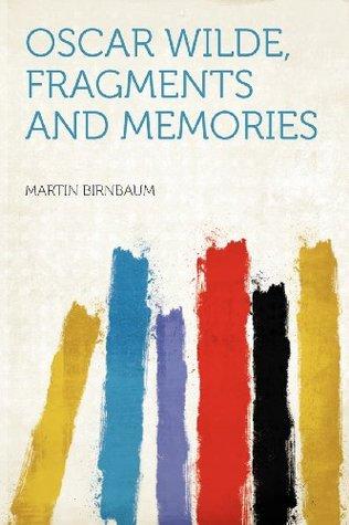 Oscar Wilde, Fragments and Memories  by  Martin Birnbaum