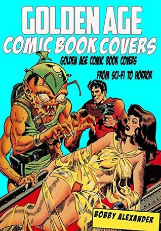 Golden Age Comic Book Covers  by  Bobby Alexander
