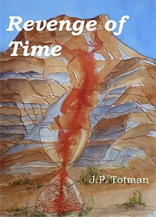 Revenge of Time J. P. Totman