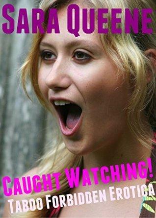 Caught Watching!: Taboo Forbidden Erotica  by  Sara Queene