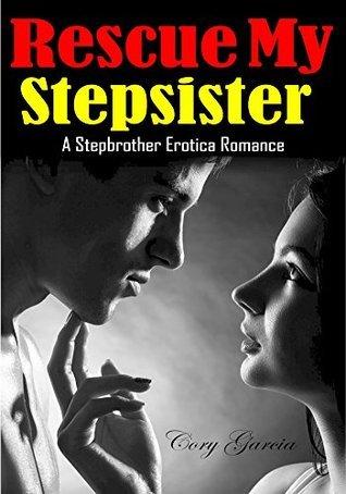 Rescue My Stepsister: A Stepbrother Erotica Romance Cory Garcia