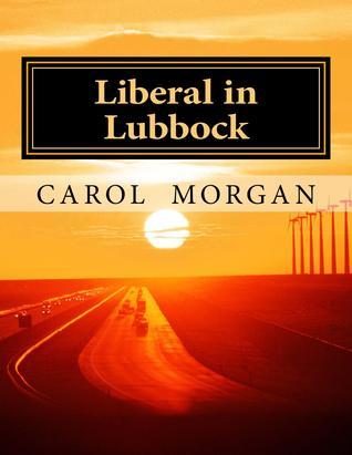 Liberal in Lubbock  by  Carol  Morgan