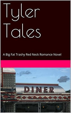 Tyler Tales: A Big Fat Trashy Red Neck Romance Novel  by  Don Bellew