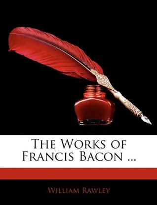 A Translation of Thiry-Two Latin Poems in Honor of Francis Bacon William Rawley