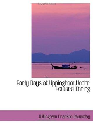 Early days at Uppingham under Edward Thring Willingham Franklin Rawnsley