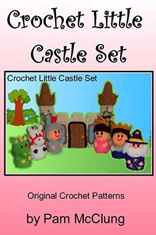 Crochet Little Castle Set Pam McClung