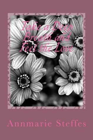 Take a Deep Breath and Feel the Love  by  Annmarie Steffes