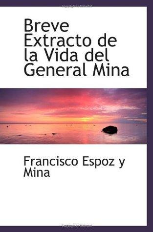 Breve extracto de la vida del general Mina Francisco Espoz y Mina