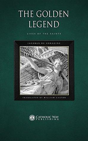 The Golden Legend: Lives of the Saints  by  Jacobus de Voragine