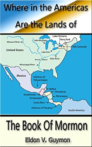 Where in the Americas are the Lands of The Book of Mormon? Eldon Guymon