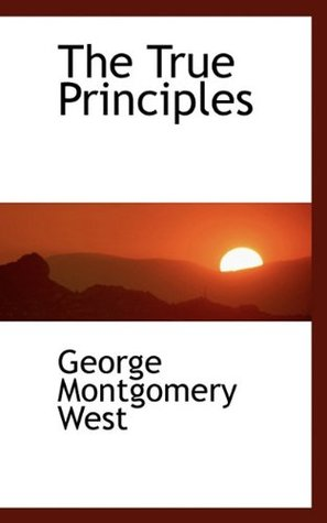 The True Principles of American Greatness Comprehended in an Address  by  George Montgomery West