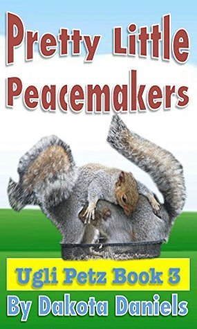 Pretty Little Peacemakers: Ugli Petz Book 3  by  Dakota Daniels