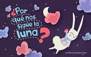 ¿Por qué nos sigue la luna?  by  María Escobedo Cubas