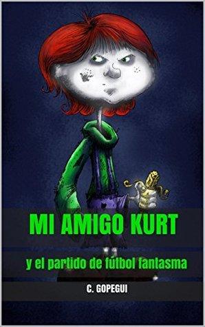 Mi amigo Kurt y el partido de fútbol fantasma (Kurt, mi amigo el fantasma nº 1) C. Gopegui