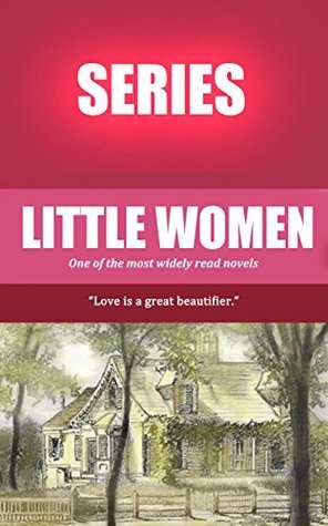 Louisa May Alcott: The Complete Little Women Series (Little Women, Good Wives, Little Men, Jos Boys) and More  by  Louisa May Alcott