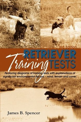 Retriever Training Tests, 3rd Edition  by  James B Spencer