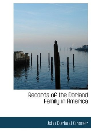 The Dorland Family in America  by  John Dorland Cremer