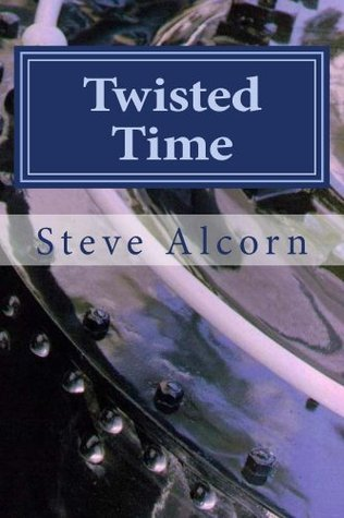 Twisted Time: An Example Work in Process for WritingAcademy.com Students Steve Alcorn