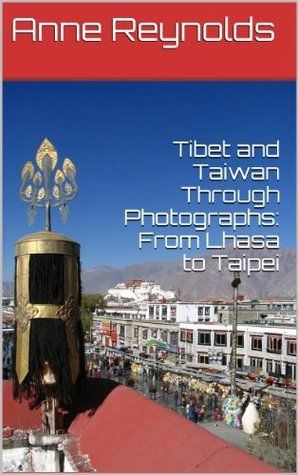 Tibet and Taiwan Through Photographs: From Lhasa to Taipei  by  Anne Reynolds
