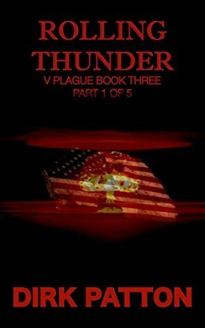Rolling Thunder: Part 1: Part 1 of 5 (V Plague Book 31) Dirk Patton