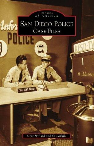San Diego Police: Case Files  by  Steve Willard