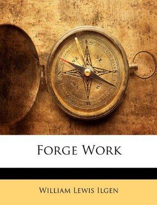 Forge Work  by  William Lewis Ilgen