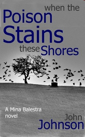 When the Poison Stains these Shores (Mina Balestra trilogy Book 3)  by  John Johnson