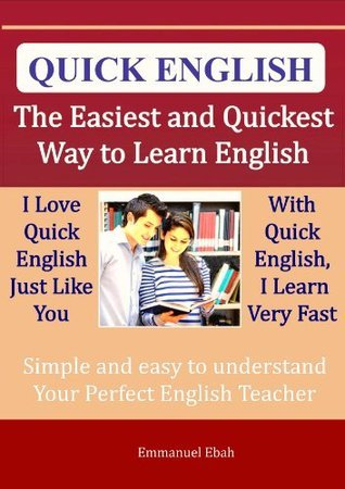 Quick English -The Easiest and Quickest Way to Learn English Emmanuel Ebah