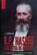 Bogdan Petriceicu Hașdeu sau setea de absolut. Tumultul și misterul vieții  by  I.Oprișan