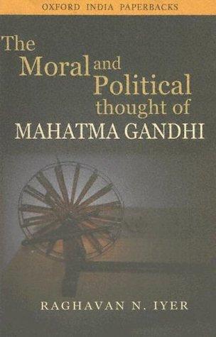 Moral & Political Thought Mahatma Gandhi  by  Raghavan N. Iyer