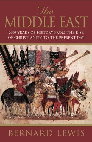 The Middle East: 2000 Years Of History From The Birth Of Christia: 2000 Years of History from the Birth of Christianity  by  Bernard Lewis