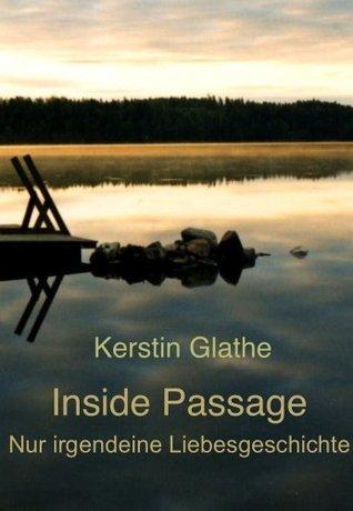 Inside Passage: Nicht nur eine Liebesgeschichte Kerstin Glathe