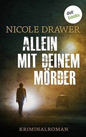 Allein mit Deinem Mörder: Kriminalroman  by  Nicole Drawer