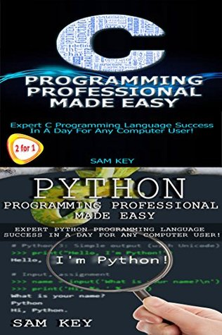Programming #17:Python Programming Professional Made Easy & C Programming Professional Made Easy  by  Sam Key