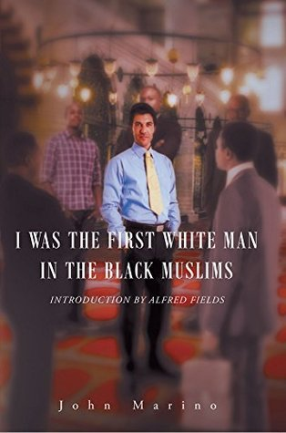 I Was the First White Man in the Black Muslims John    Marino