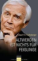 Altwerden Ist Nichts Für Feiglinge Audio  by  Joachim Fuchsberger