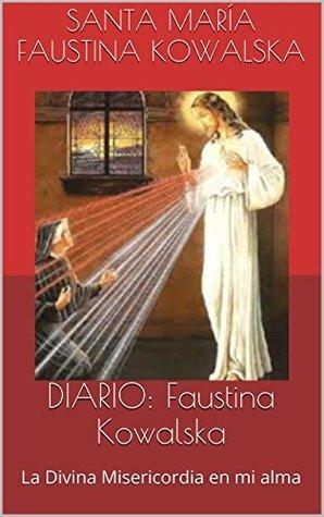 DIARIO: Faustina Kowalska: La Divina Misericordia en mi alma  by  Maria Faustina Kowalska