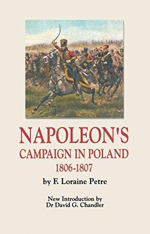 Napoleons Campaign In Poland 1806-1807 F. Loraine Petre