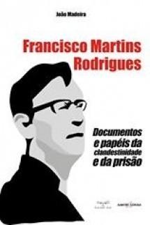 Francisco Martins Rodrigues: documentos e papéis da clandestinidade  by  João Madeira