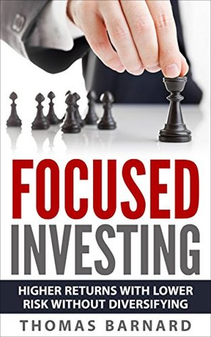Focused Investing: Higher returns With Lower Risk Without Diversifying Thomas  Barnard