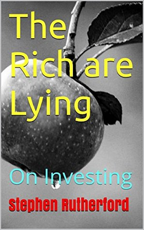 The Rich are Lying: On Investing Stephen Rutherford
