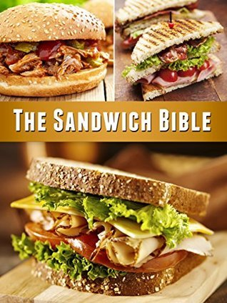 The Sandwich Bible: The 90 Best Sandwich Recipes in the Universe  by  The Sandwich Gods