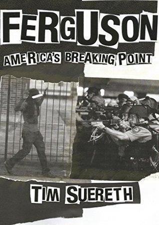 Ferguson: Americas Breaking Point Tim Suereth