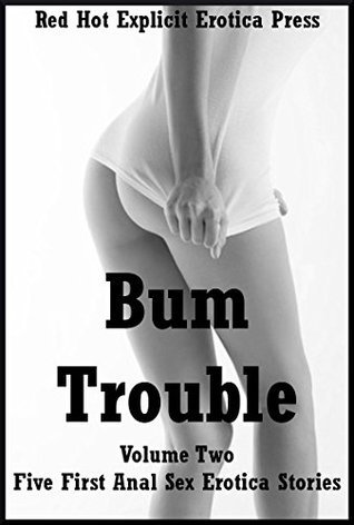 Bum Trouble Volume Two: Five First Anal Sex Erotica Stories Hope Parsons