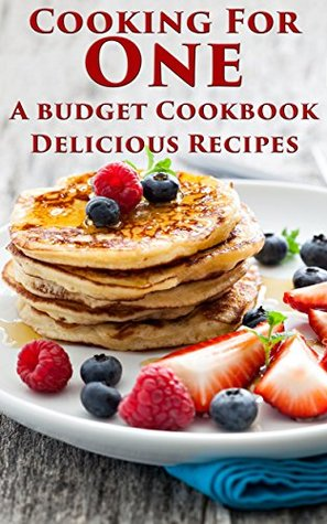 Cooking For One: A budget Cookbook, Delicious Recipes  by  Melissa Dover