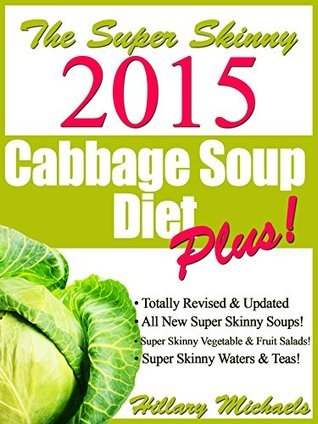 Super Skinny 2015 Cabbage Soup Diet Plus!  by  Hillary Michaels