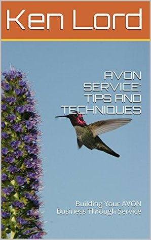 AVON SERVICE: TIPS AND TECHNIQUES: Building Your AVON Business Through Service  by  Ken Lord